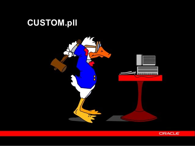 CUSTOM.pll - Public Link Library  This library resides in – $AU_TOP/resource/plsql directory or platform equivalent  The...