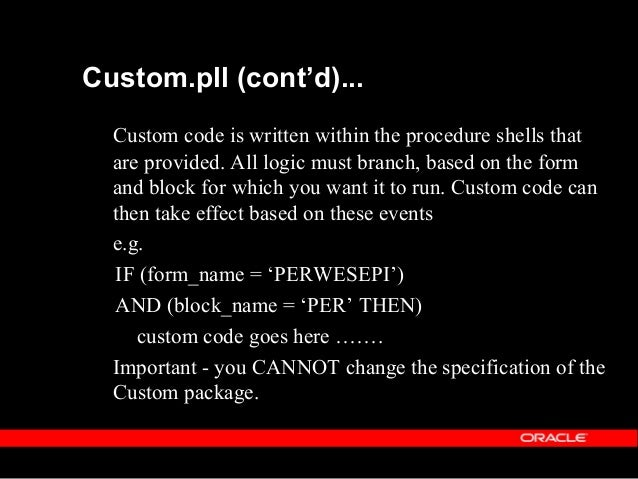 Custom.pll (cont'd …) You cannot use SQL in the custom library, you may call server side packages instead. The custom libr...