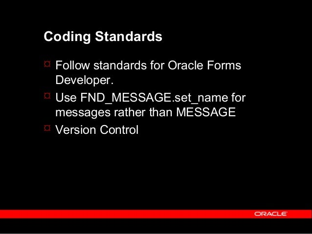 References  Oracle Application Developer's Guide Release 11i , Volume 1, April 2001 ( Chapter 28 )  Other good sources a...