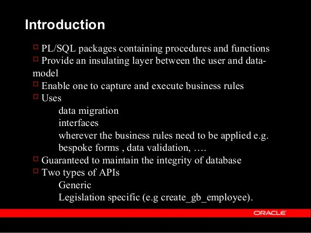 Introduction  Locating more information on APIs: – $PER_TOP/admin/sql – file with ext. of PKH for header and PKB for body...