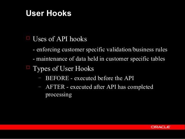 User Hooks  Implementing User Hooks – Identify APIs and user hooks – Identify available data – Implement PL/SQL server-si...