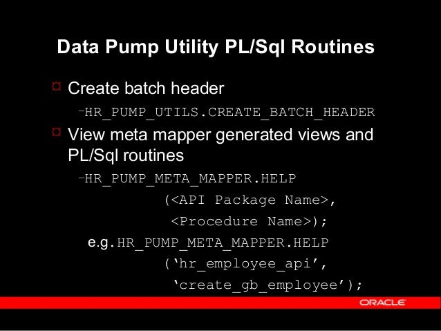 Copyright (c) 2001 - Oracle Corporation UK Lim Current Data Pump Limitations  Not all currently published APIs are suppor...