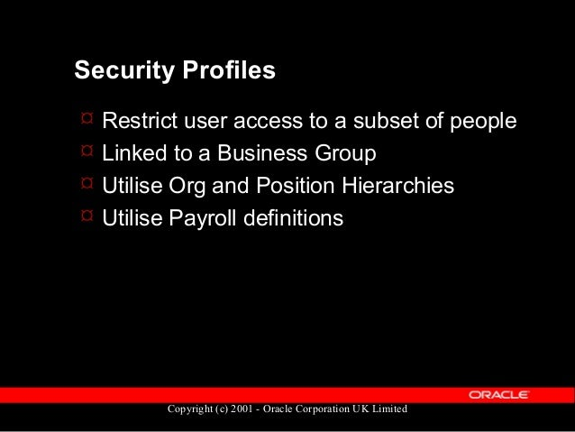 Copyright (c) 2001 - Oracle Corporation UK Limited A Security Scenario  Restrict user access to only those employees that...