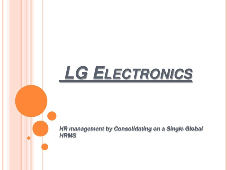 LG Electronics  <br />HR management by Consolidating on a Single Global HRMS<br />