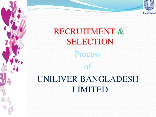 recruitment selection of unilever Recruitment & selection of unilever 1922 words sep 4th, 2011 8 pages  introduction of unilever: if the adage 'two heads are better than one' applies to.