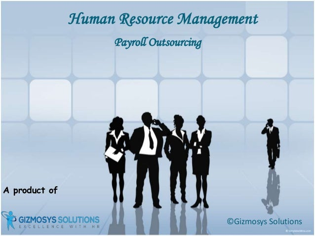 A product of Human Resource Management ©Gizmosys Solutions Payroll Outsourcing