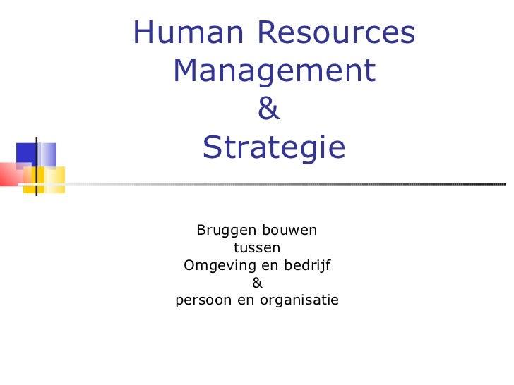 Human Resources Management &  Strategie Bruggen bouwen tussen Omgeving en bedrijf & persoon en organisatie