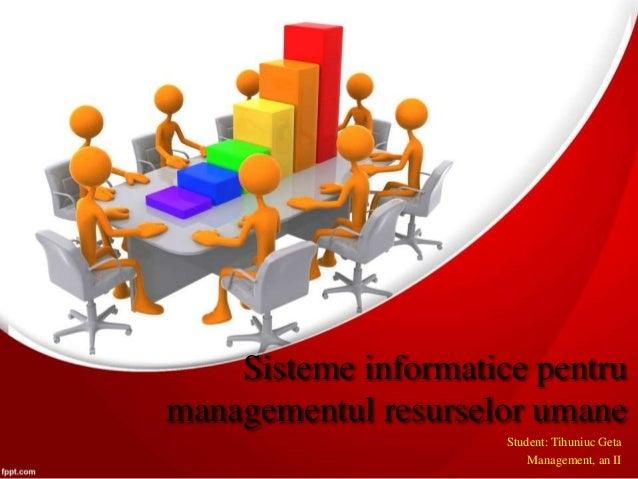 Sisteme informatice pentru managementul resurselor umane Student: Tihuniuc Geta Management, an II
