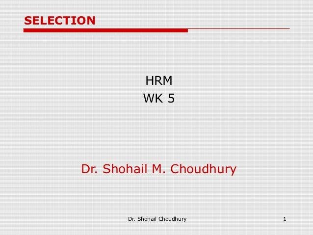 SELECTION                   HRM                   WK 5       Dr. Shohail M. Choudhury              Dr. Shohail Choudhury   1