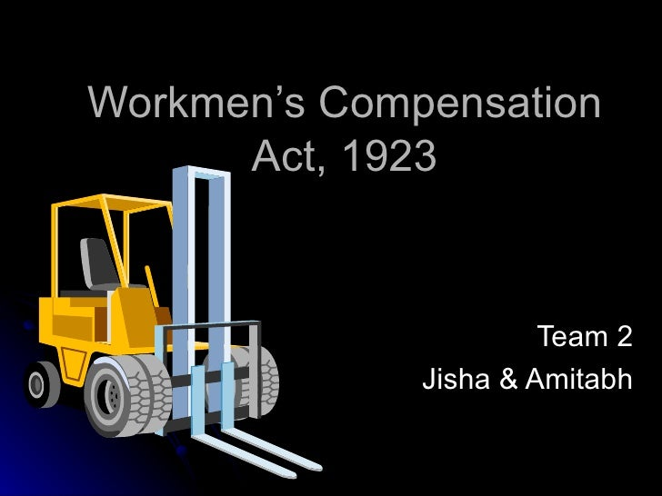 Workmen's Compensation Act, 1923 Team 2 Jisha & Amitabh