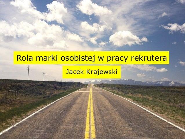 Rola marki osobistej w pracy rekrutera Jacek Krajewski