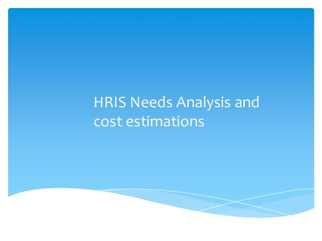 HRIS Needs Analysis and cost estimations