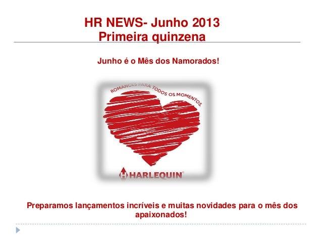 HR NEWS- Junho 2013Primeira quinzenaJunho é o Mês dos Namorados!Preparamos lançamentos incríveis e muitas novidades para o...