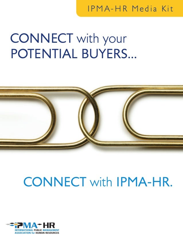 IPMA-HR Media Kit  CONNECT with your POTENTIAL BUYERS...  CONNECT with IPMA-HR.