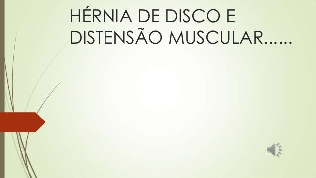 HÉRNIA DE DISCO E DISTENSÃO MUSCULAR......