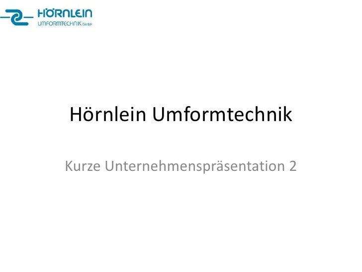 Hörnlein UmformtechnikKurze Unternehmenspräsentation 2