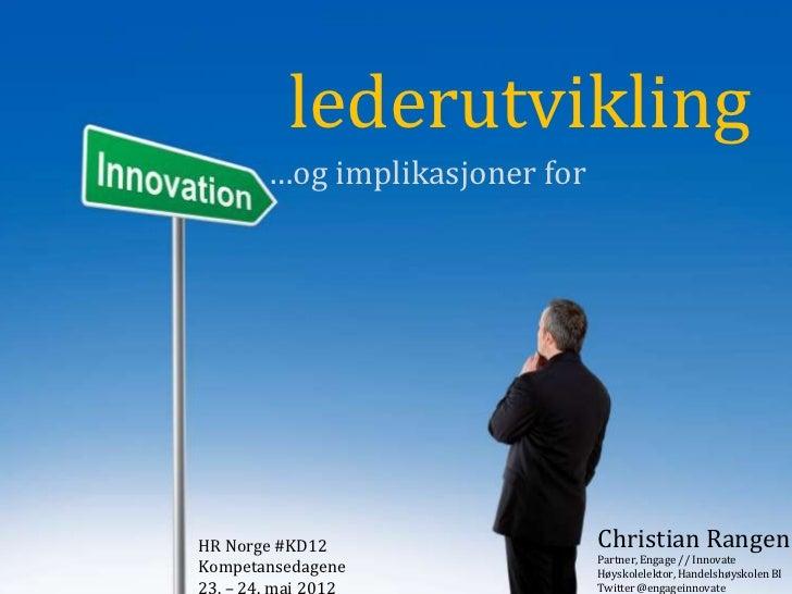 lederutvikling        …og implikasjoner forHR Norge #KD12                  Christian Rangen                               ...