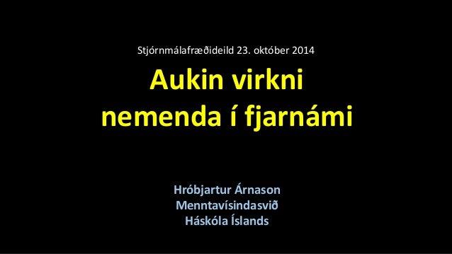 Stjórnmálafræðideild 23. október 2014  Aukin virkni  nemenda í fjarnámi  Hróbjartur Árnason  Menntavísindasvið  Háskóla Ís...