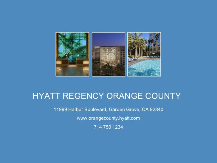 HYATT REGENCY ORANGE COUNTY 11999 Harbor Boulevard, Garden Grove, CA 92840 www.orangecounty.hyatt.com 714 750 1234