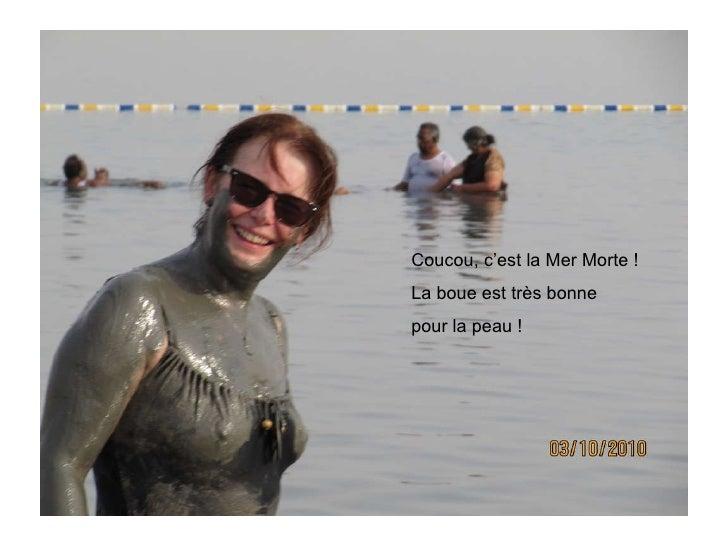 Coucou, c'est la Mer Morte ! La boue est très bonne  pour la peau !