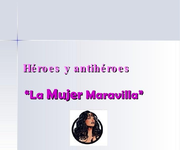 """Héroes y antihéroes """" La  Mujer  Maravilla"""""""
