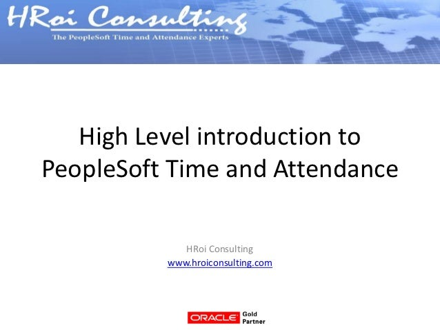 High Level introduction toPeopleSoft Time and Attendance             HRoi Consulting          www.hroiconsulting.com