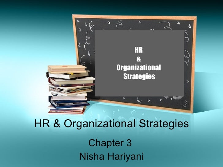 HR & Organizational Strategies Chapter 3  Nisha Hariyani HR  &  Organizational  Strategies