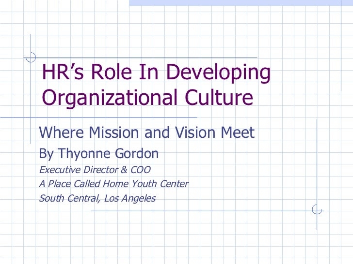 HR's Role In Developing Organizational Culture Where Mission and Vision Meet By Thyonne Gordon Executive Director & COO A ...