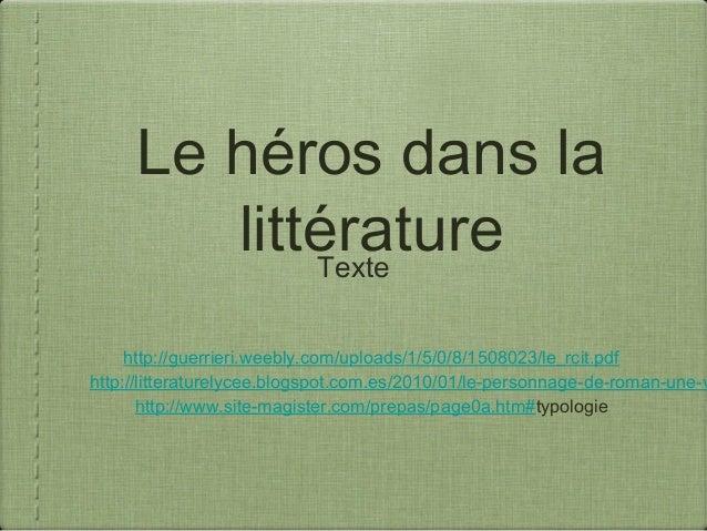 Le héros dans lalittératurehttp://guerrieri.weebly.com/uploads/1/5/0/8/1508023/le_rcit.pdfhttp://litteraturelycee.blogspot...