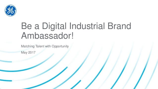 Be a Digital Industrial Brand Ambassador! Matching Talent with Opportunity May 2017