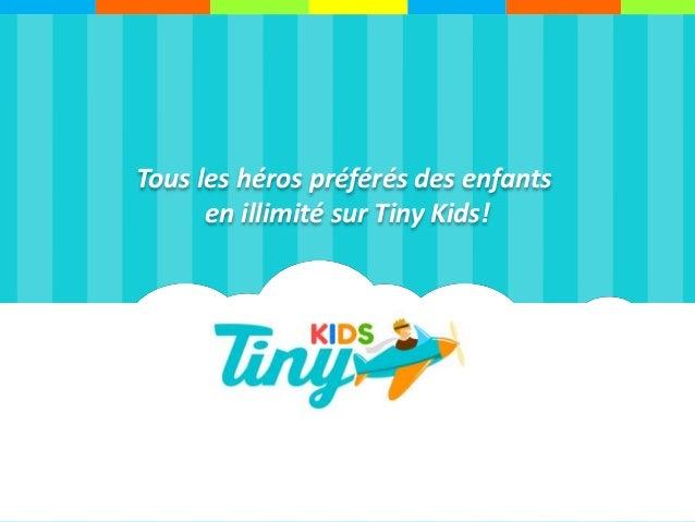 Tous les héros préférés des enfants en illimité sur Tiny Kids!