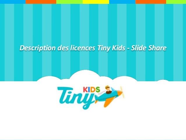 Description des licences Tiny Kids - Slide Share