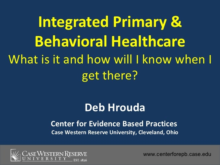 Integrated Primary &    Behavioral HealthcareWhat is it and how will I know when I              get there?                ...