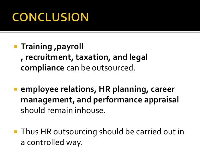 "the consequences of outsourcing hrm Indeed, unlike the latter, hr outsourcing entails critical ""social effects"" that must  be monitored and taken into great account by outsourcing."