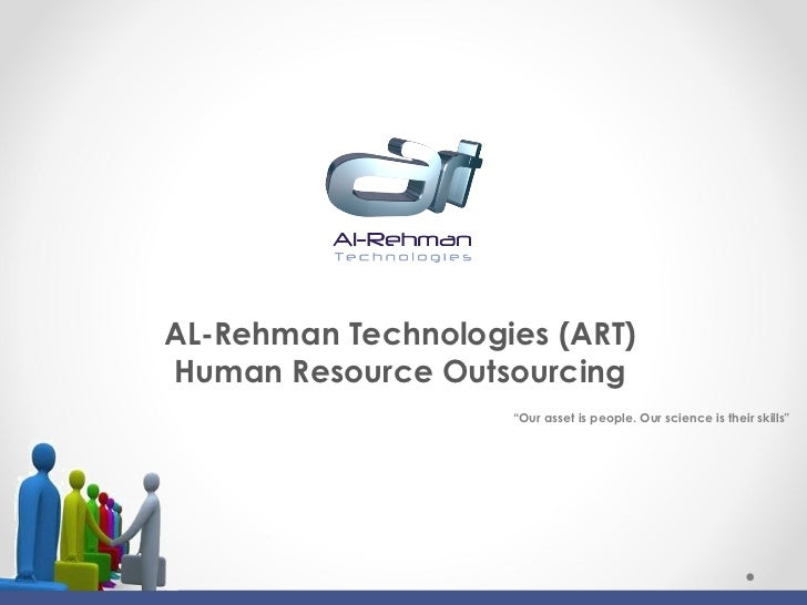 "<ul><li>AL-Rehman Technologies (ART) </li></ul><ul><li>Human Resource Outsourcing </li></ul>"" Our asset is people. Our sci..."