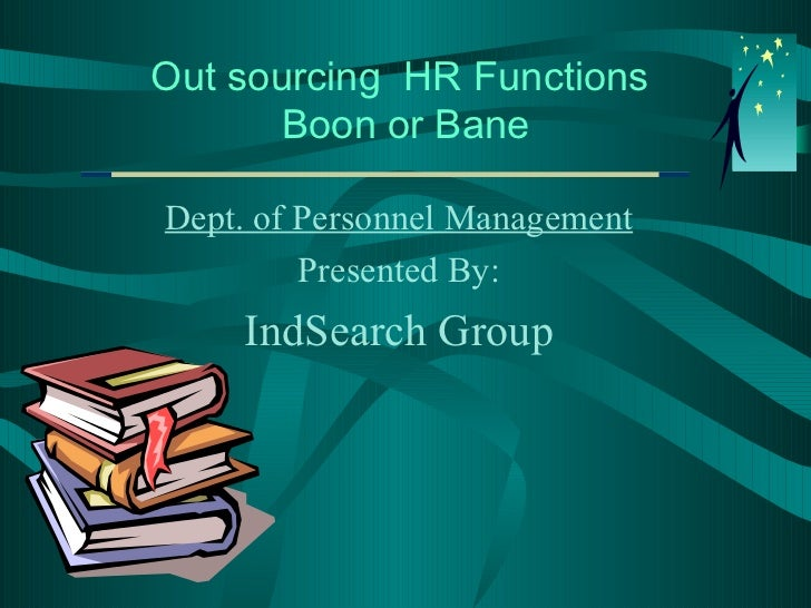 Out sourcing HR Functions      Boon or BaneDept. of Personnel Management         Presented By:    IndSearch Group