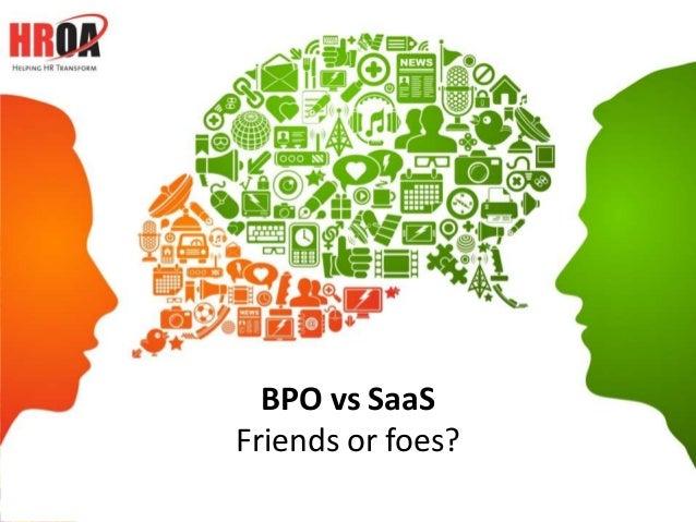 BPO vs SaaS               Friends or foes?www.HROA.org            1         @HROA