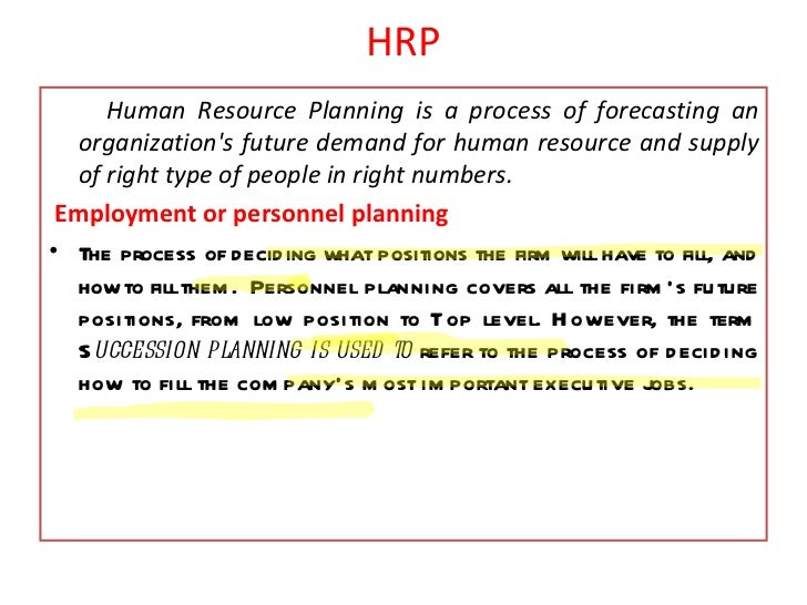 HRP      Human Resource Planning is a process of forecasting an   organizations future demand for human resource and suppl...