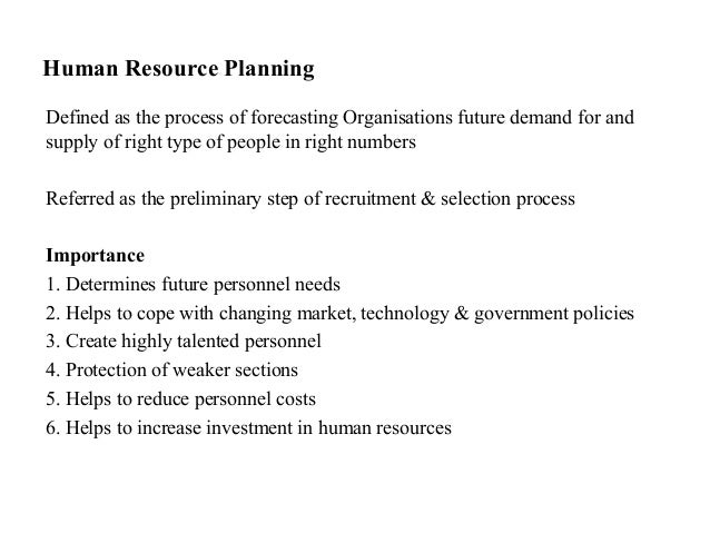 Human Resource PlanningDefined as the process of forecasting Organisations future demand for andsupply of right type of pe...
