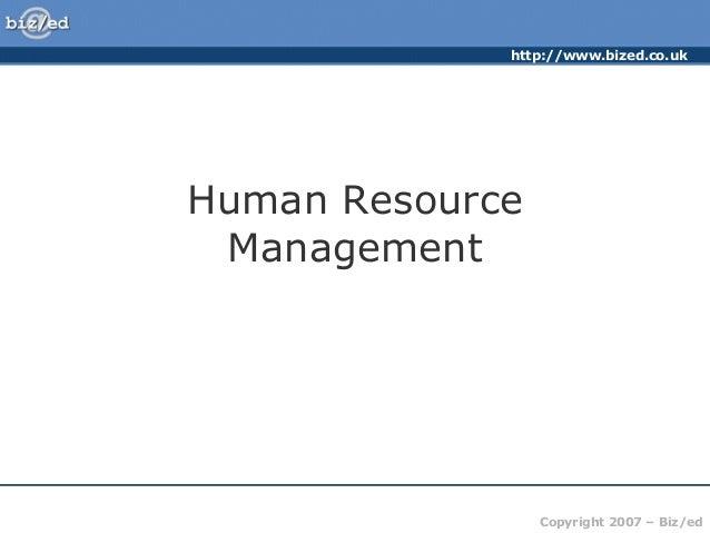 http://www.bized.co.uk Copyright 2007 – Biz/ed Human Resource Management