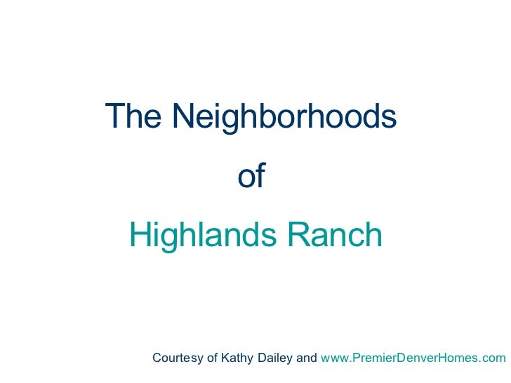 The Neighborhoods  of  Highlands Ranch Courtesy of Kathy Dailey and  www.PremierDenverHomes.com