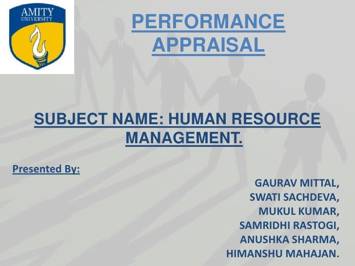 PERFORMANCE                  APPRAISAL    SUBJECT NAME: HUMAN RESOURCE             MANAGEMENT.Presented By:               ...