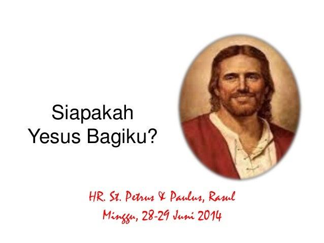 Siapakah Yesus Bagiku? HR. St. Petrus & Paulus, Rasul Minggu, 28-29 Juni 2014