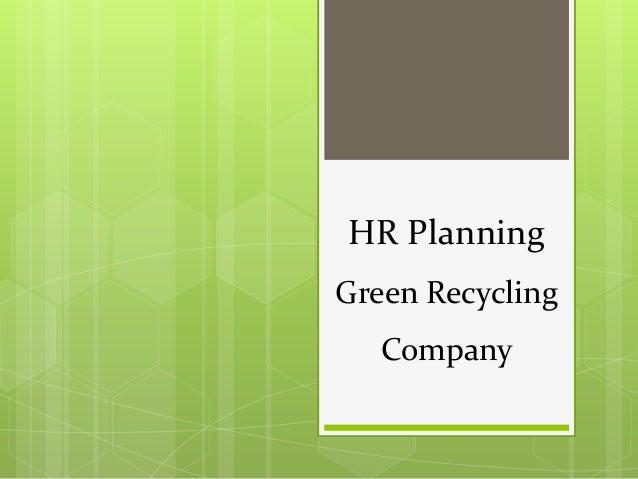 HR PlanningGreen Recycling   Company