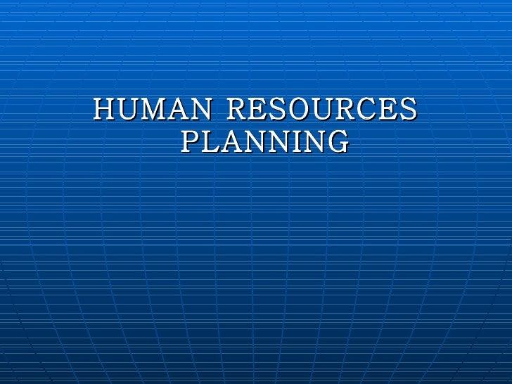 <ul><li>HUMAN RESOURCES PLANNING </li></ul>