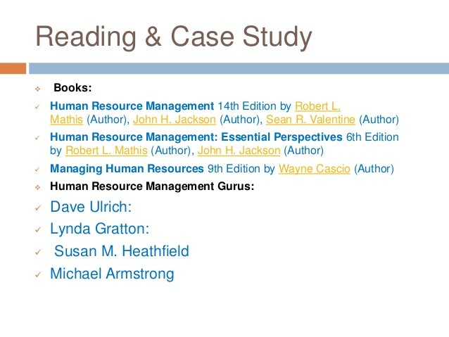 Reading & Case Study  Books:  Human Resource Management 14th Edition by Robert L. Mathis (Author), John H. Jackson (Auth...
