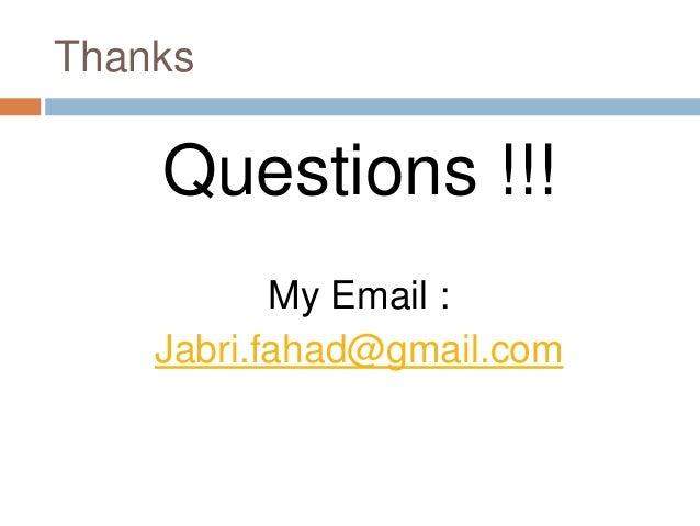 Thanks Questions !!! My Email : Jabri.fahad@gmail.com