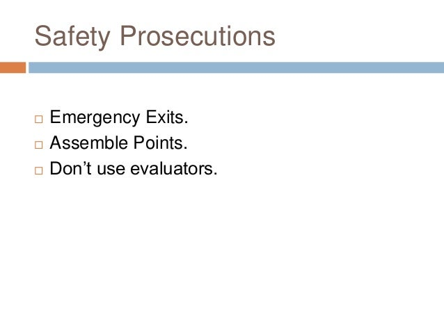 Safety Prosecutions  Emergency Exits.  Assemble Points.  Don't use evaluators.