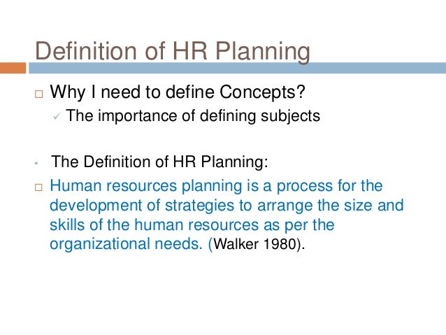 Definition of HR Planning  Why I need to define Concepts?  The importance of defining subjects • The Definition of HR Pl...