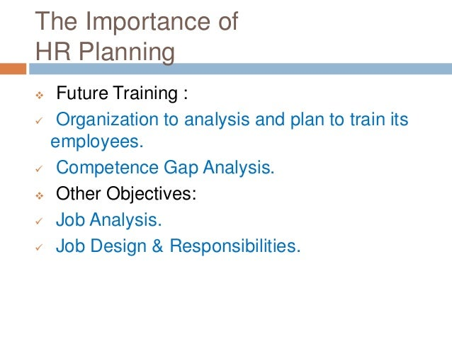 The Importance of HR Planning  Future Training :  Organization to analysis and plan to train its employees.  Competence...